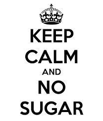 Keep Calm and No Sugar
